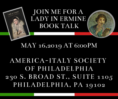 JOIN ME FOR A LADY IN ERMINE BOOK TALK MAY 16,2019 AT 6_00PM @ America-Italy Society of Philadelphia 230 S. Broad St., Suite 1105 Philadelphia, PA 19102